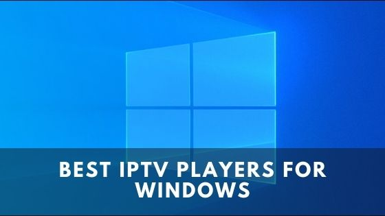 Best IPTV Players for Windows in 2021