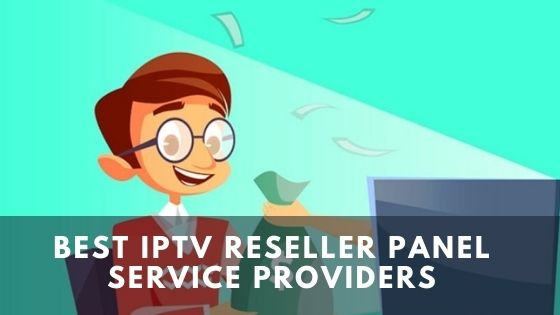 Best IPTV Reseller Panel service providers