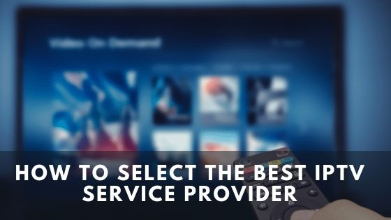 How to select the best IPTV service provider